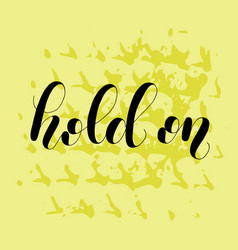 Hold on lettering vector