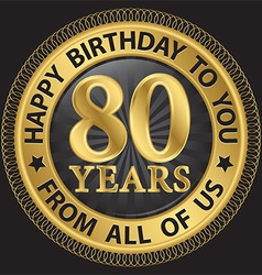 80 years happy birthday to you from all of us gold vector image
