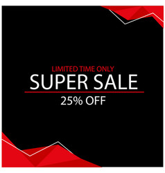 Super sale 25 off limited time only black backgro vector