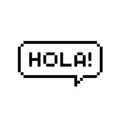 Pixel art speech bubble with hola spanish greeting vector