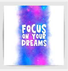 focus on your dreams - motivational poster vector image