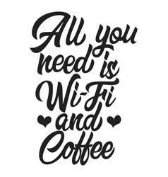 All you need is wi-fi and coffee black handwriting vector
