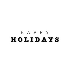 happy holidays lettering black inscription happy vector image