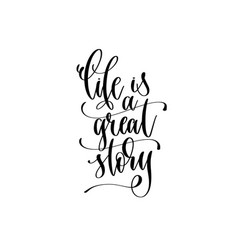 life is a great story - hand lettering inscription vector image