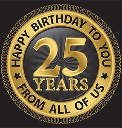 25 years happy birthday to you from all of us gold vector