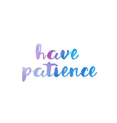 have patience watercolor hand written text vector image