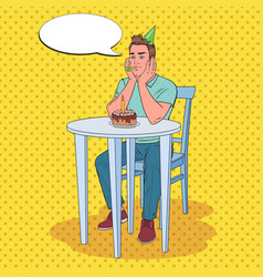 pop art unhappy man celebrating birthday alone vector image