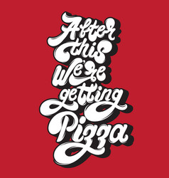 After this were getting pizza quote typographical vector