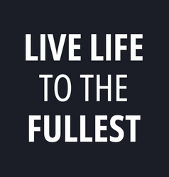 Live life to fullest - inspirational vector