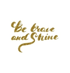 be brave and shine - hand drawn lettering vector image