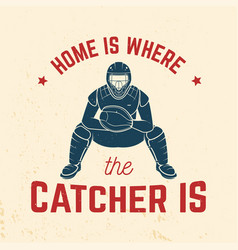 home is where the catcher is vector image