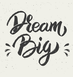 Dream big hand drawn lettering vector