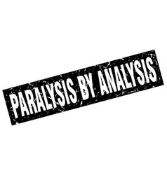 Square grunge black paralysis by analysis stamp vector