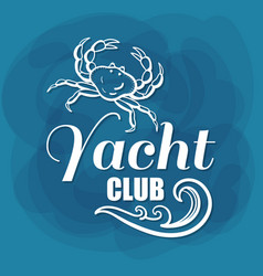 white lettering yacht club crab vector image