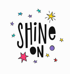 shine on t-shirt quote lettering vector image