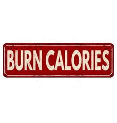 Burn calories vintage rusty metal sign vector