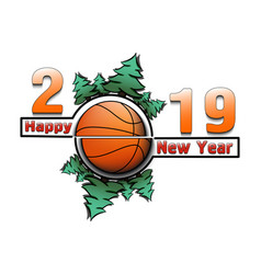 Happy new year 2019 and basketball vector