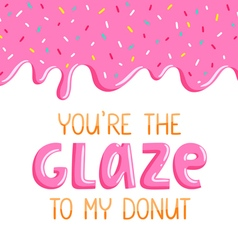 You are the glaze to my donut vector image vector image