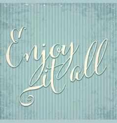 enjoy it all- hand drawn motivational lettering vector image