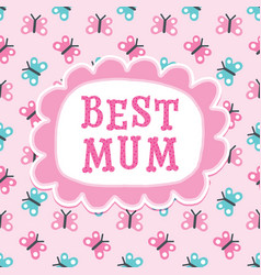 Cute mothers day or birthday card best mum vector