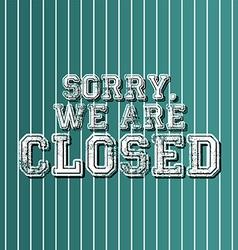 Grungy art greeting closed vector