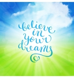 Believe in your dreams hand-drawn lettering vector image