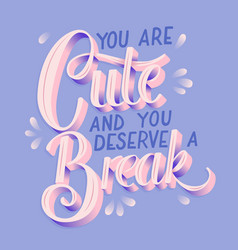 hand lettering design you are cute vector image