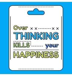 Over thinking kills your happiness Inspirational vector image
