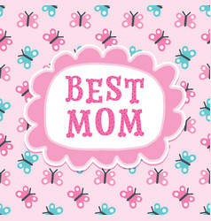 Cute mothers day or birthday card best mom vector