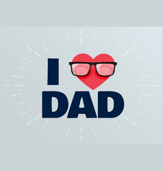 I love dad fathers day background vector