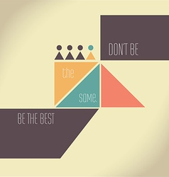 Motivation Quote - Dont be the same be the best vector image