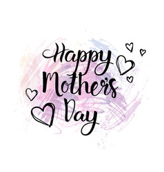 happy mothers day lettering calligraphy on vector image