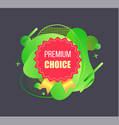 high quality premium choice advertising vector image