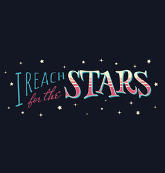 i reach for stars vector image