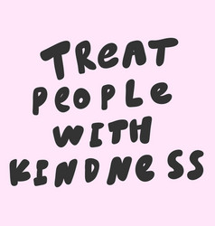 Treat people with kindness hand drawn vector