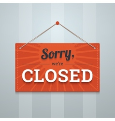 We are sorry closed red sign on a wall vector