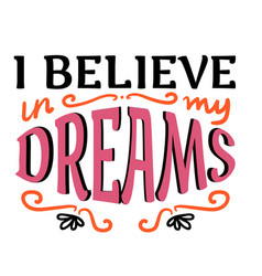 i believe in my dreams vector image