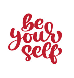 be your self calligraphy motivation text vector image