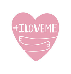 Doodle heart hugs itself with hashtag i love me vector