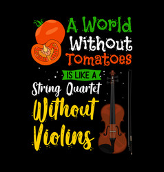 a world without tomatoes is like a string quartet vector image