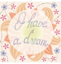 I have a dream lettering onfloral baclground vector