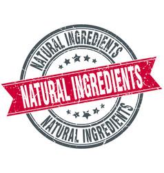 natural ingredients round grunge ribbon stamp vector image