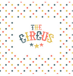the circus abstract poster template vector image vector image