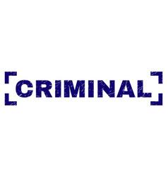 Grunge textured criminal stamp seal between vector