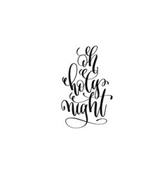 oh holy night - hand lettering black ink phrase to vector image