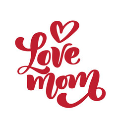i love mom handwritten lettering text for vector image