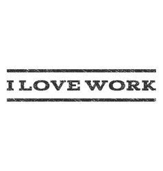 I Love Work Watermark Stamp vector