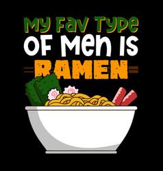 My favorite type men is ramen food quote and vector
