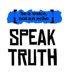 Be a voice not an echo speak truth vector