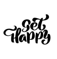 get happy hand lettering inscription positive vector image